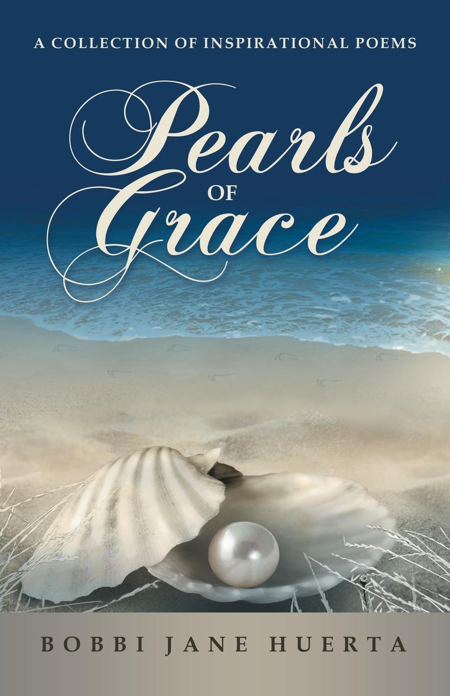 Bobbi Jane Huerta Pearls of Grace. A Collection of Inspirational Poems