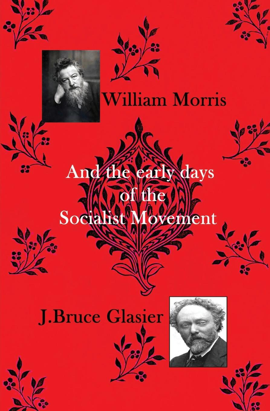 John Bruce Glasier William Morris. And the Early Days of the Socialist Movement john morris gillette culture agencies of a typical manufacturing group south chicago