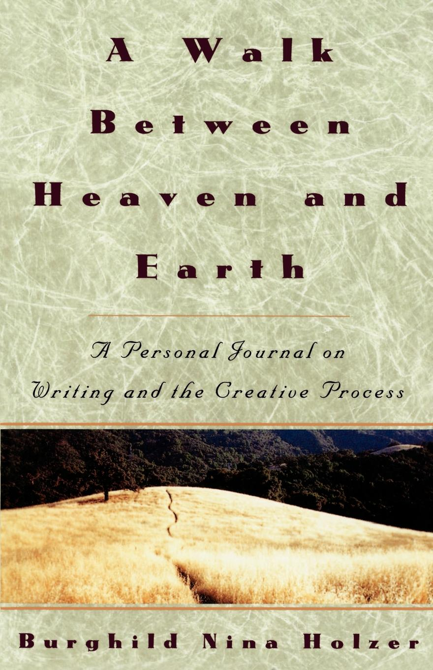 Burghild Nina Holzer A Walk Between Heaven and Earth. A Personal Journal on Writing and the Creative Process hashtagaday a hashtag journal