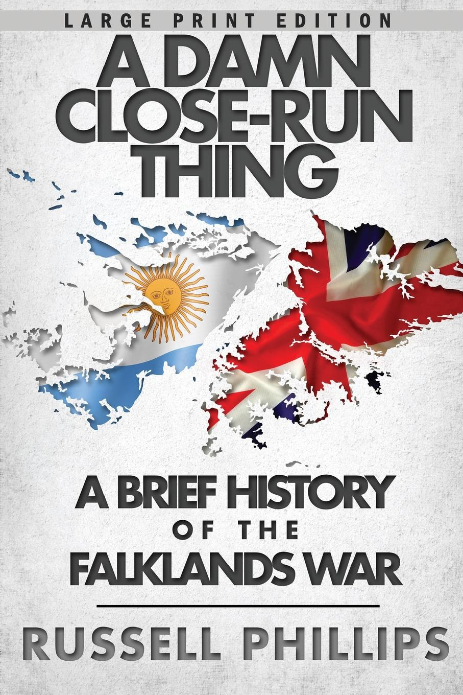 Russell Phillips A Damn Close-Run Thing (Large Print). A Brief History Of The Falklands Conflict the falklands war
