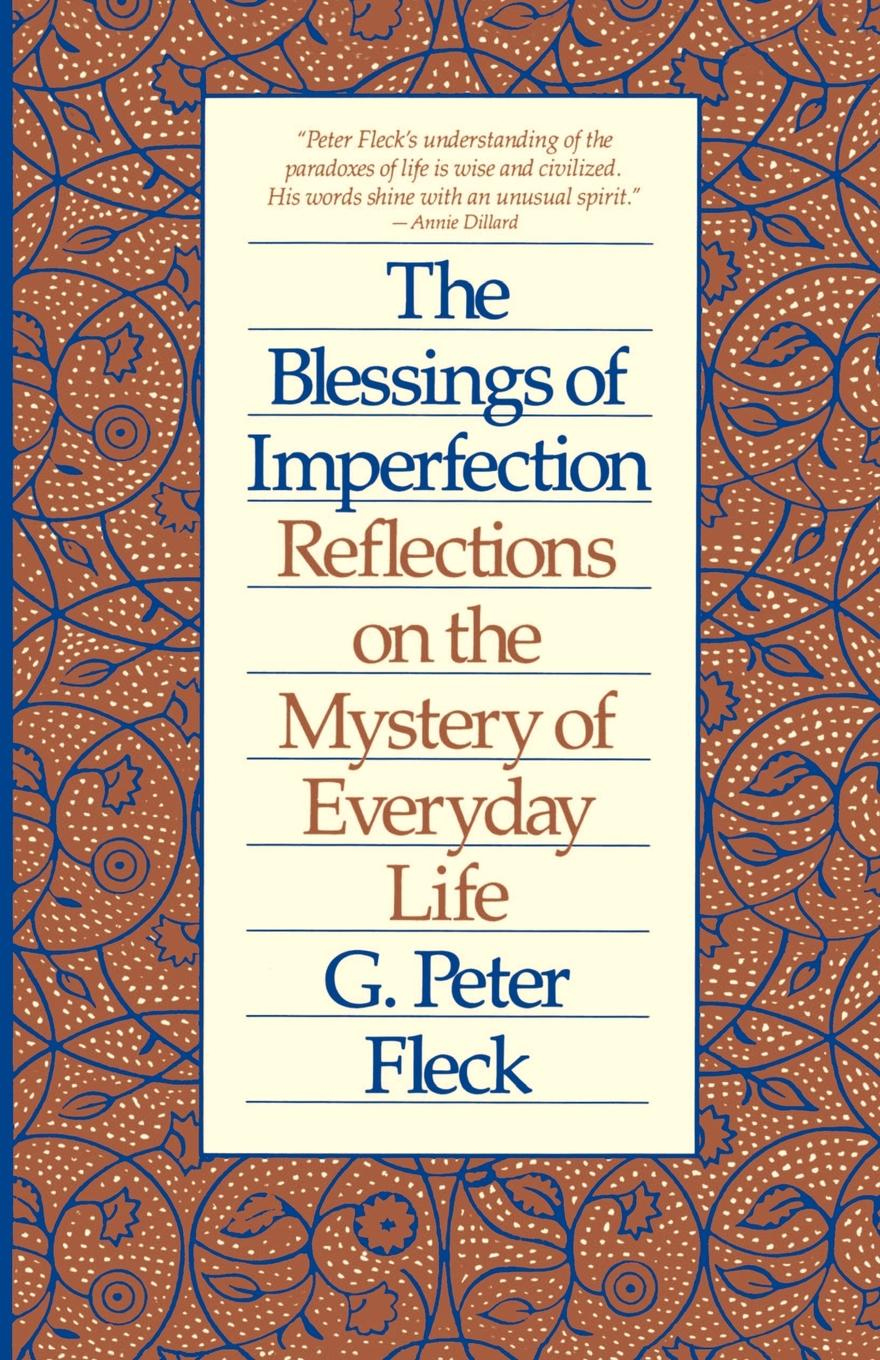G. Peter Fleck Blessings of Imperfection. Reflections on the Mystery of Everyday Life george w wolfe meditations on mystery