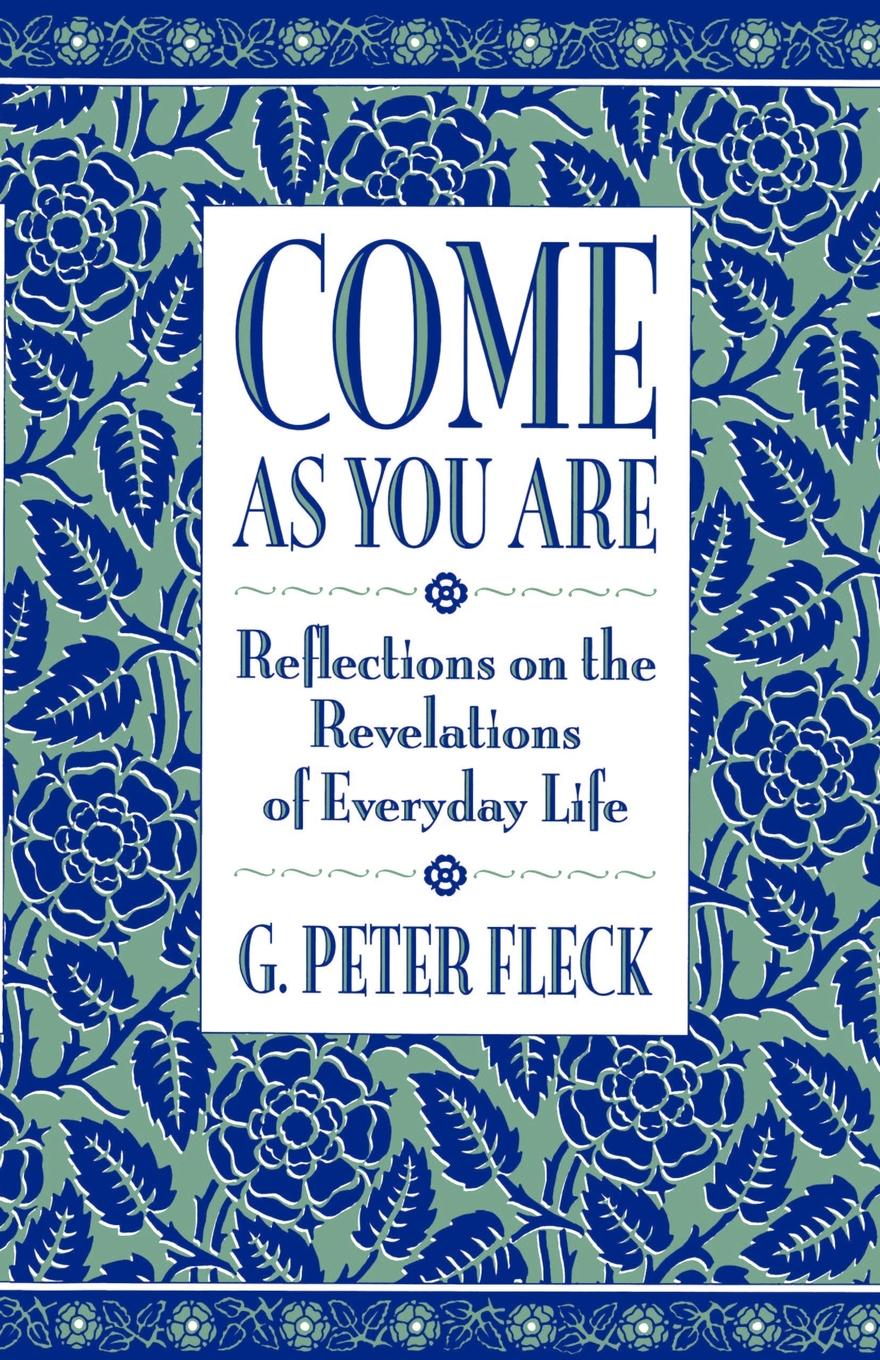 G. Peter Fleck Come as You Are. Reflections on the Revelations of Everyday Life reflections on a ravaged century