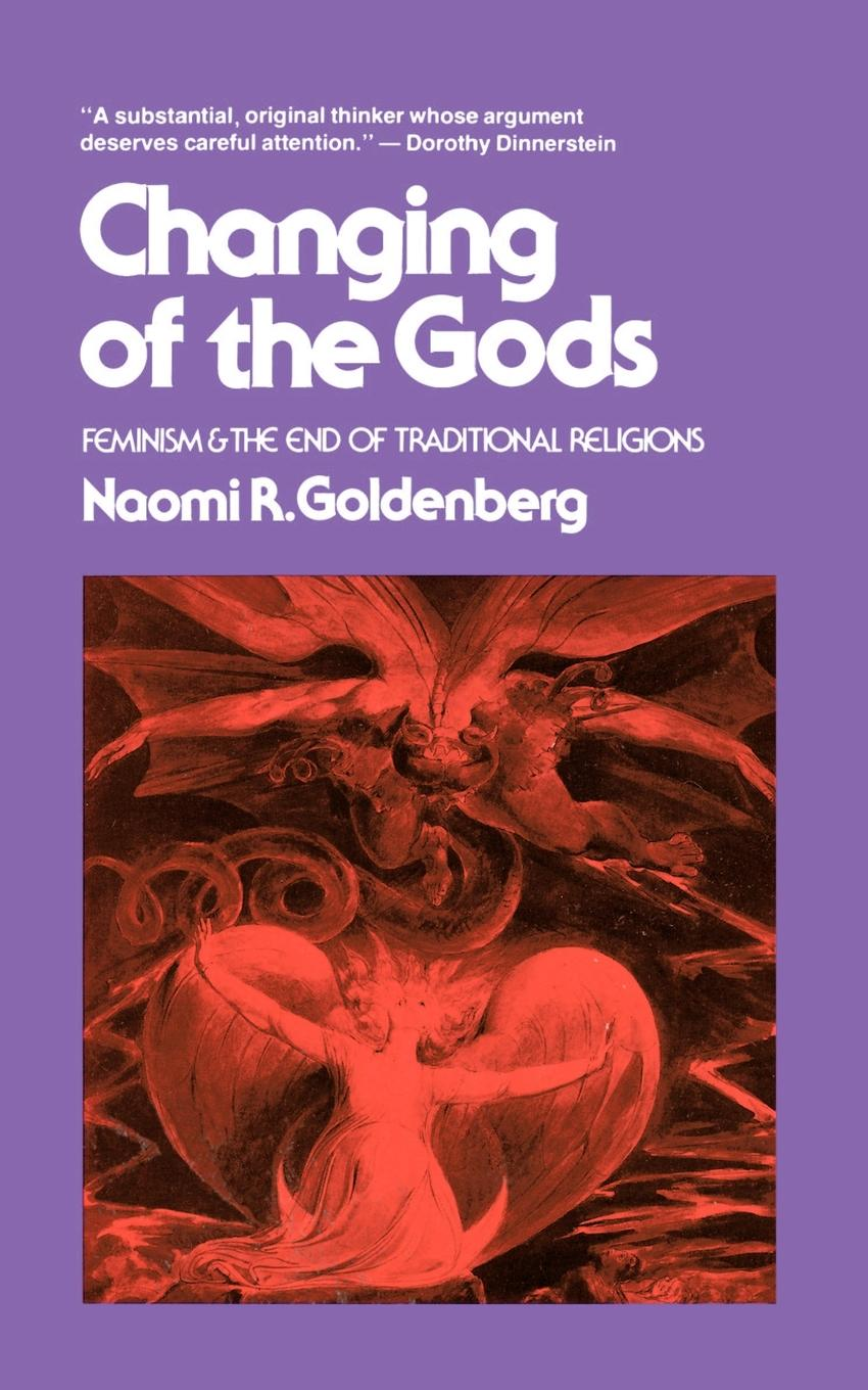 Naomi R. Goldenberg Changing of the Gods. Feminism and the End of Traditional Religions цена