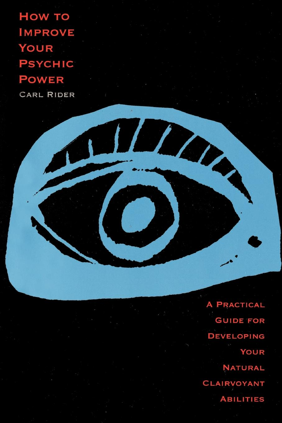 Carl Rider How to Improve Your Psychic Power. A Practical Guide for Developing Your Natural Clairvoyant Abilities the clairvoyant s glasses