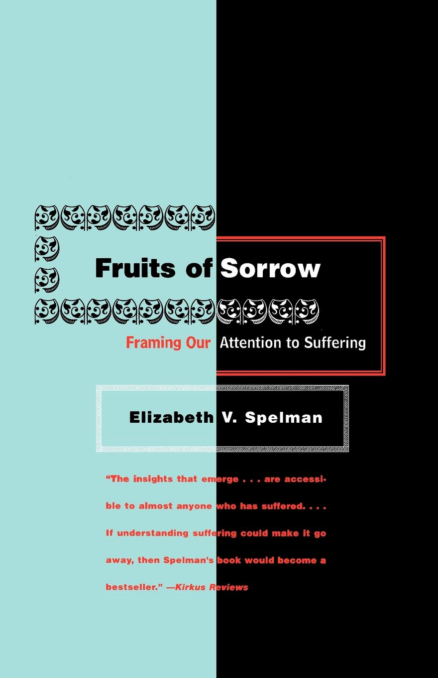 Elizabeth V. Spelman Fruits of Sorrow. Framing Our Attention to Suffering cd korn the serenity of suffering