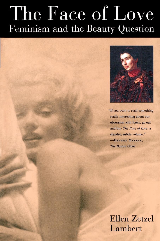 Ellen Zetzel Lambert The Face of Love. Feminism and the Beauty Question недорого