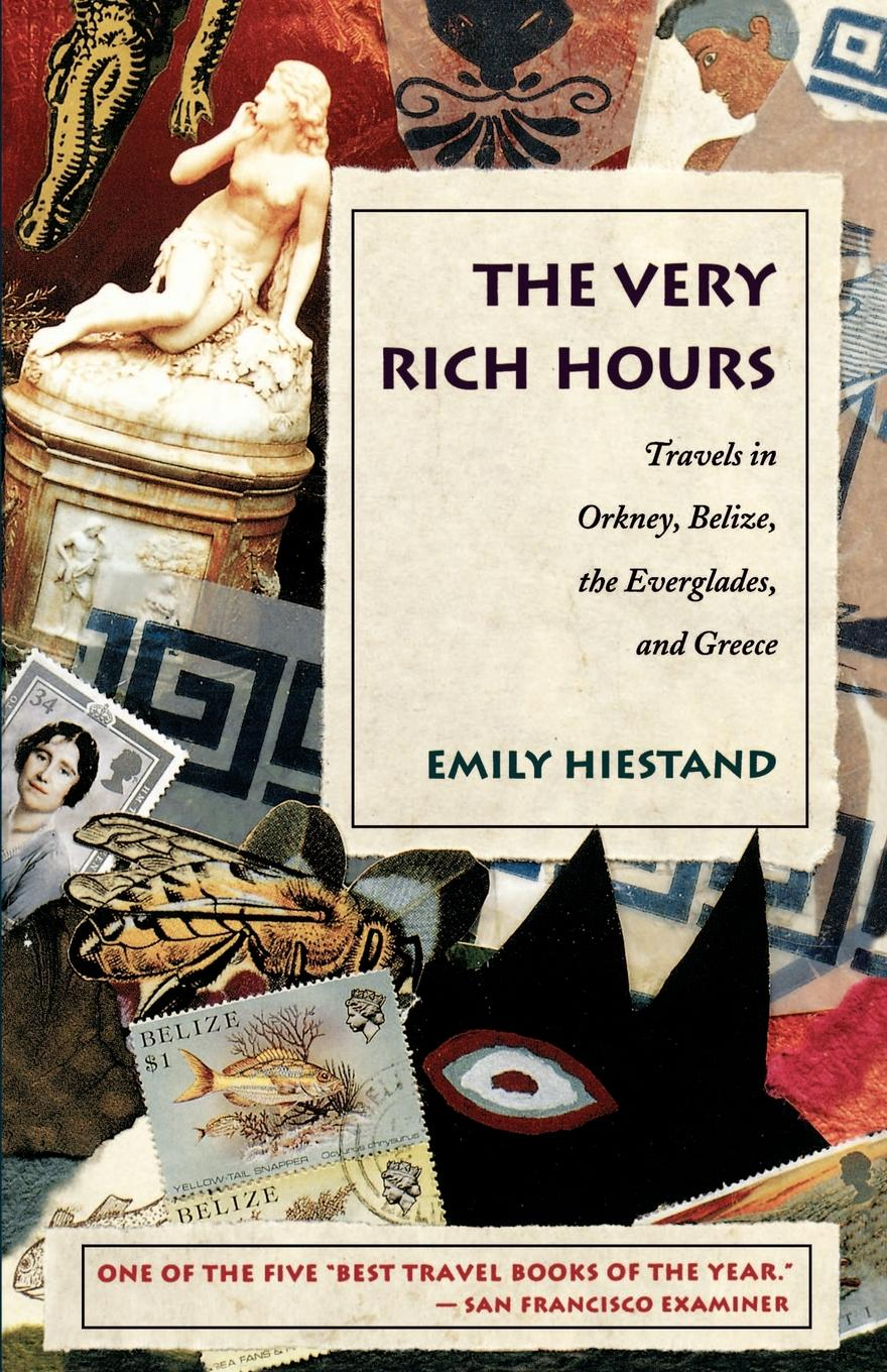 лучшая цена Emily Hiestand The Very Rich Hours. Travels in Orkney, Belize, the Everglades, and Greece