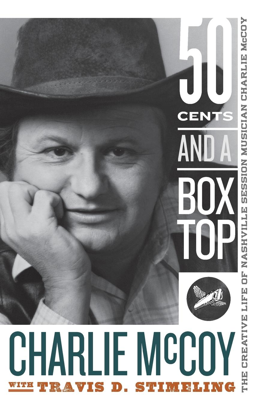 цена на Charlie McCoy, Travis D Stimeling Fifty Cents and a Box Top. The Creative Life of Nashville Session Musician Charlie McCoy