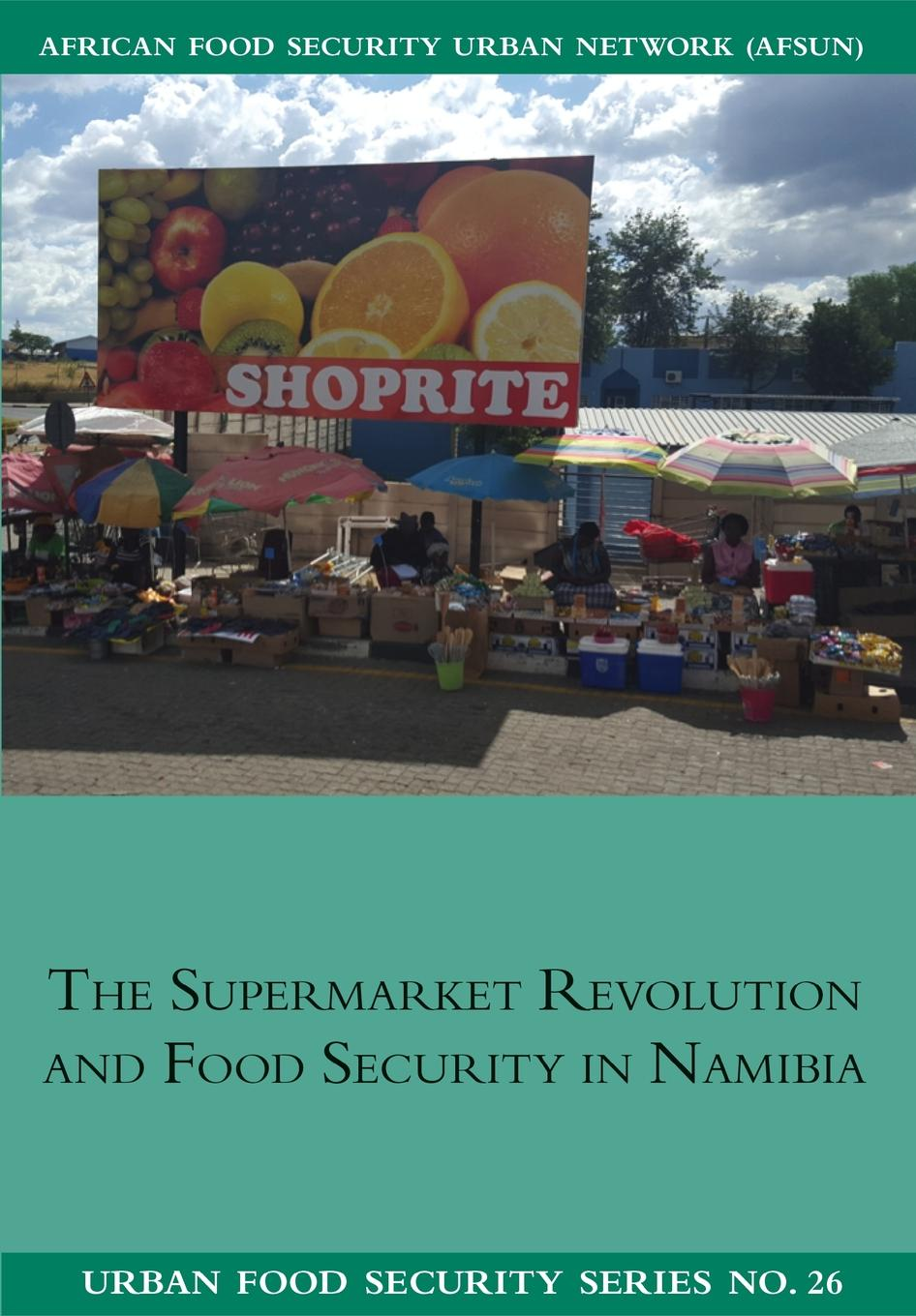 Ndeyapo Nickanor, Lawrence Kazembe, Jonathan Crush The Supermarket Revolution and Food Security in Namibia недорго, оригинальная цена