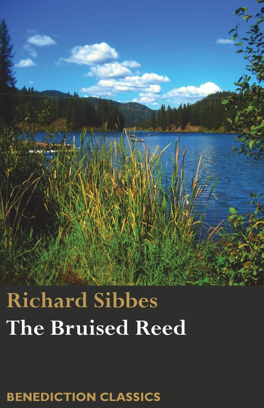 лучшая цена Richard Sibbes The Bruised Reed and Smoking Flax. (Including A Description of Christ)