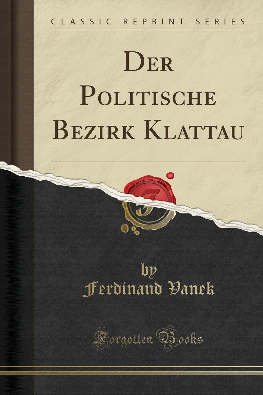 Ferdinand Vanek Der Politische Bezirk Klattau (Classic Reprint) gotik
