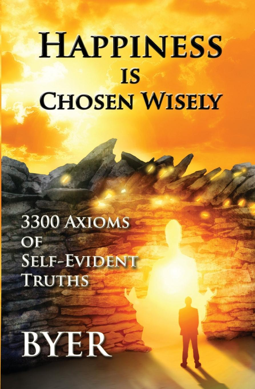 Byer Happiness is Chosen Wisely. 3300 Axioms of Self-Evident Truths girls at our best girls at our best pleasure