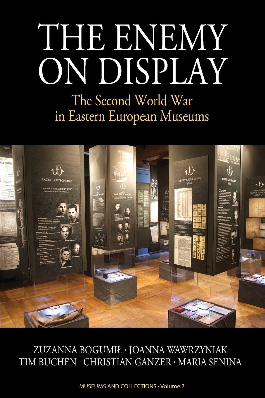 Joanna Wawrzyniak, Tim Buchen, Christian Ganzer Enemy on Display. The Second World War in Eastern European Museums rangers in world war ii
