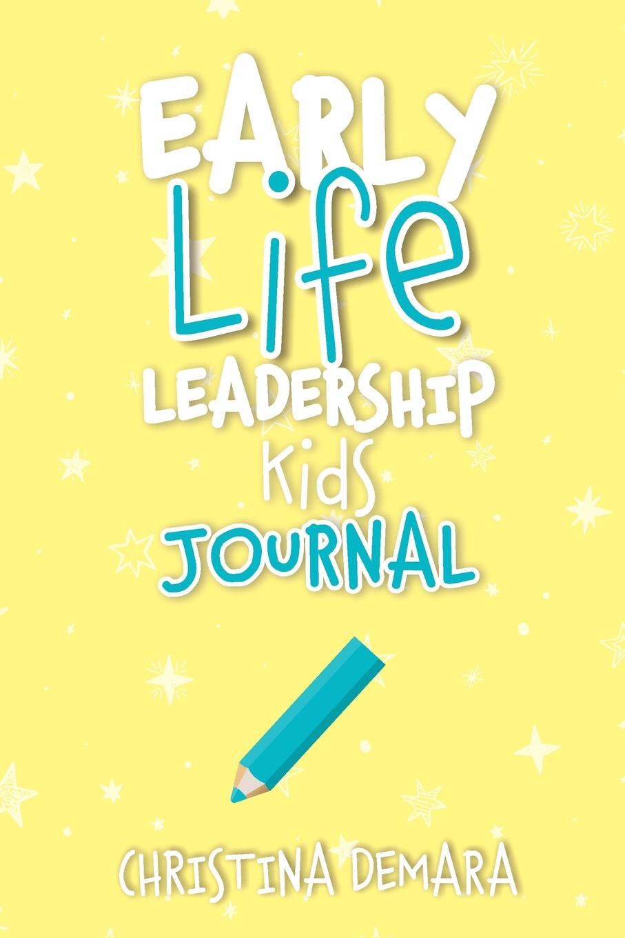 Christina DeMara Early Life Leadership Kids Journal