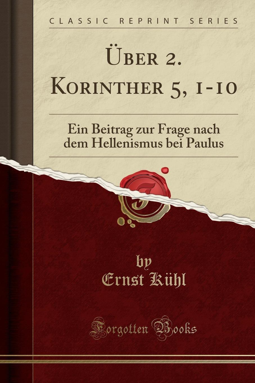 Ernst Kühl Uber 2. Korinther 5, 1-10. Ein Beitrag zur Frage nach dem Hellenismus bei Paulus (Classic Reprint) oim 27201 a
