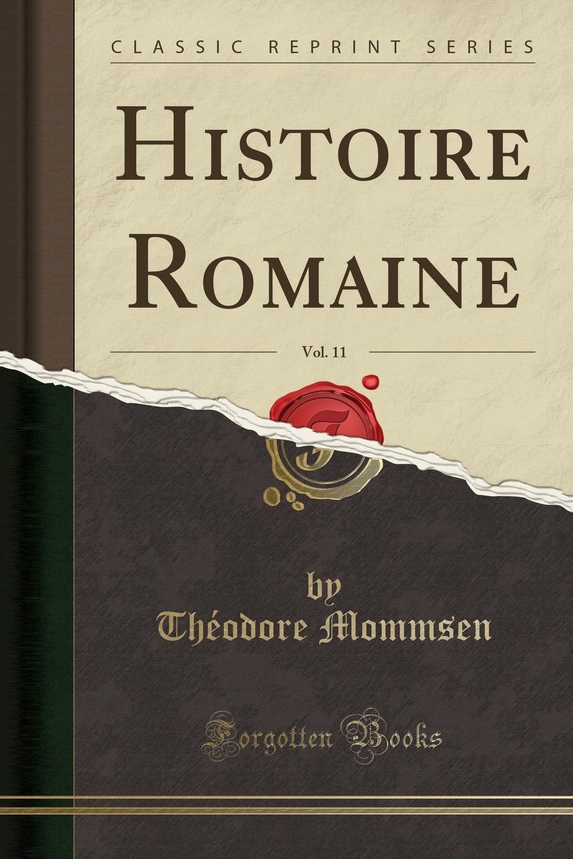 Théodore Mommsen Histoire Romaine, Vol. 11 (Classic Reprint)