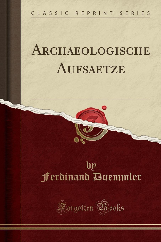 Archaeologische Aufsaetze (Classic Reprint)