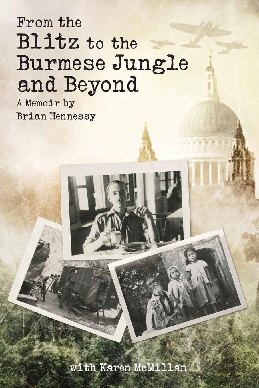 лучшая цена Brian Hennessy, Karen McMillan From the Blitz to the Burmese Jungle and Beyond. A World War II memoir by Brian Hennessy