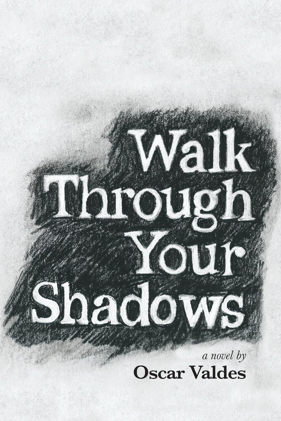 Oscar C Valdes Walk Through Your Shadows