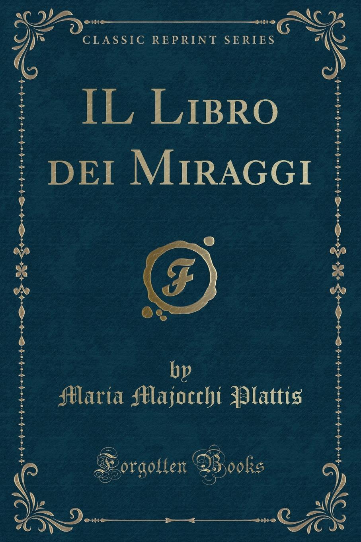 Maria Majocchi Plattis IL Libro dei Miraggi (Classic Reprint) il giardino dei ciliegi
