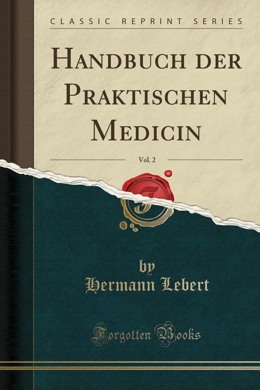 Hermann Lebert Handbuch der Praktischen Medicin, Vol. 2 (Classic Reprint) недорого