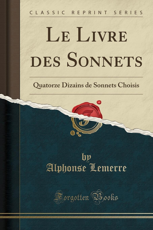 Alphonse Lemerre Le Livre des Sonnets. Quatorze Dizains de Sonnets Choisis (Classic Reprint)