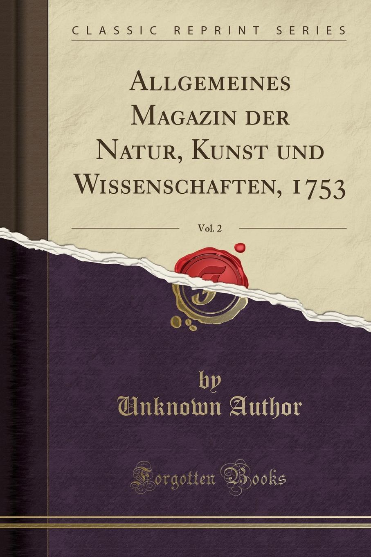 Allgemeines Magazin der Natur, Kunst und Wissenschaften, 1753, Vol. 2 (Classic Reprint)