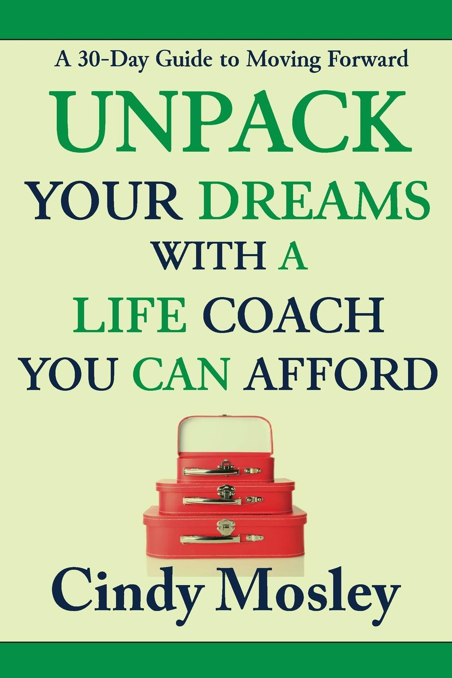 цены на Cindy Mosley Unpack Your Dreams With a Life Coach You Can Afford. A 30-Day Guide to Moving Forward  в интернет-магазинах