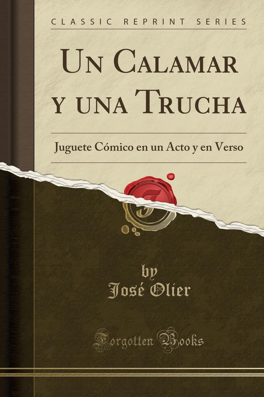 José Olier Un Calamar y una Trucha. Juguete Comico en un Acto y en Verso (Classic Reprint) melitón escamilla un dia en leganes juguete comico filosofico en un acto y en verso classic reprint