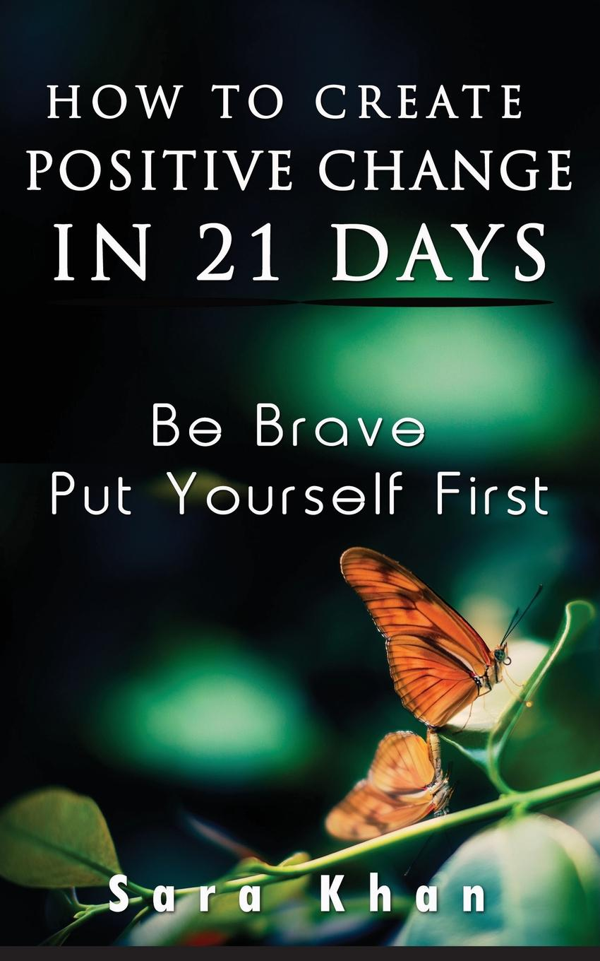 Sara Khan How To Create Positive Change in 21 Days. Be Brave, Put YOURSELF First what will you be sara mee