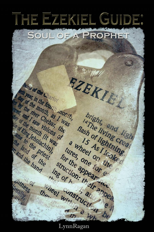 Lynn L Ragan The Ezekiel Guide. Soul of a Prophet цена 2017