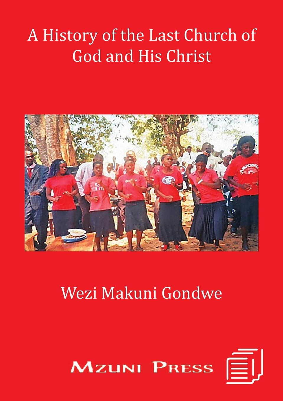 Wezi Makuni Gondwe A History of the Last Church of God and His Christ jennings arthur charles ecclesia anglicana a history of the church of christ in england