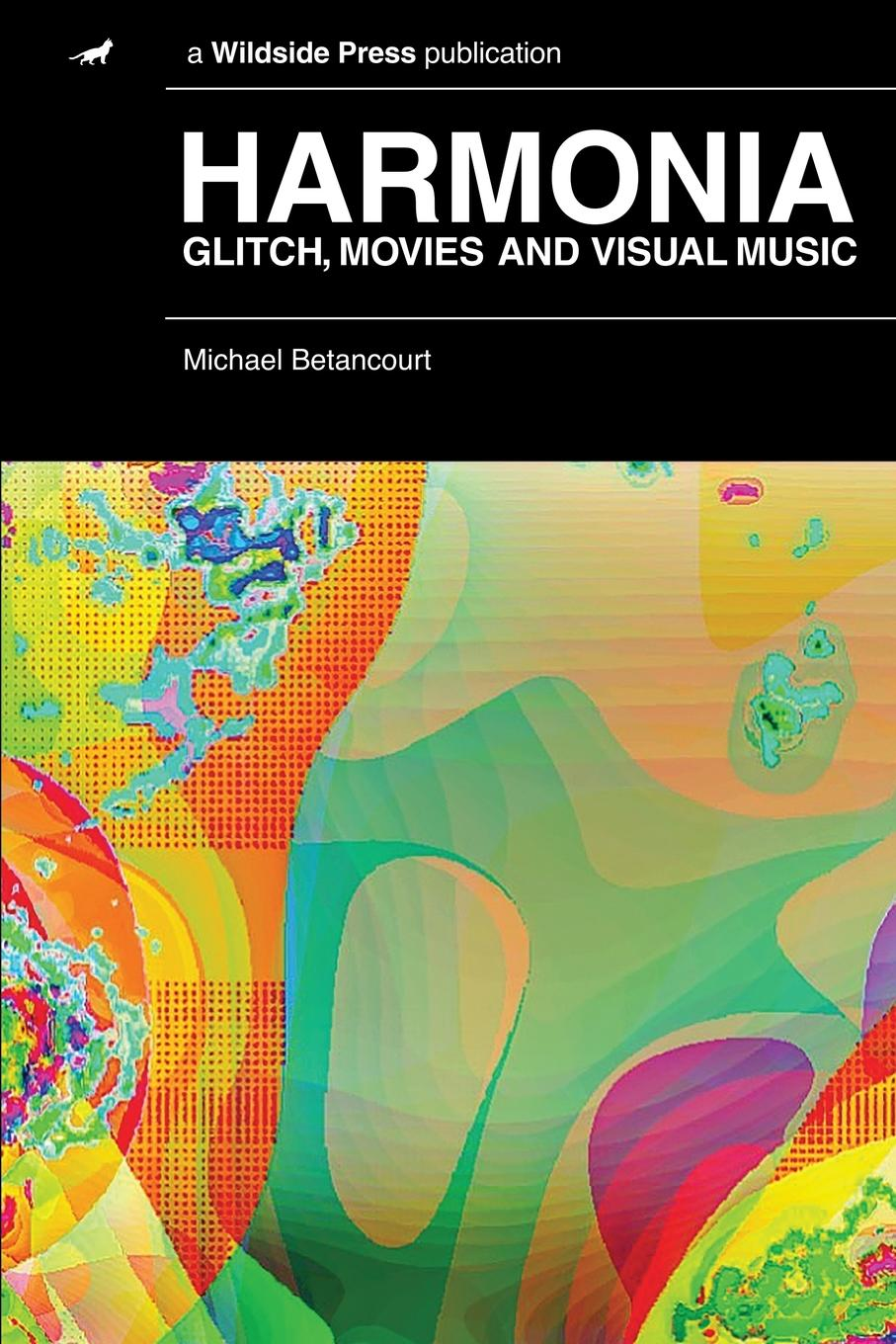 Michael Betancourt Harmonia. Glitch, Movies and Visual Music michael archer d the forex chartist companion a visual approach to technical analysis