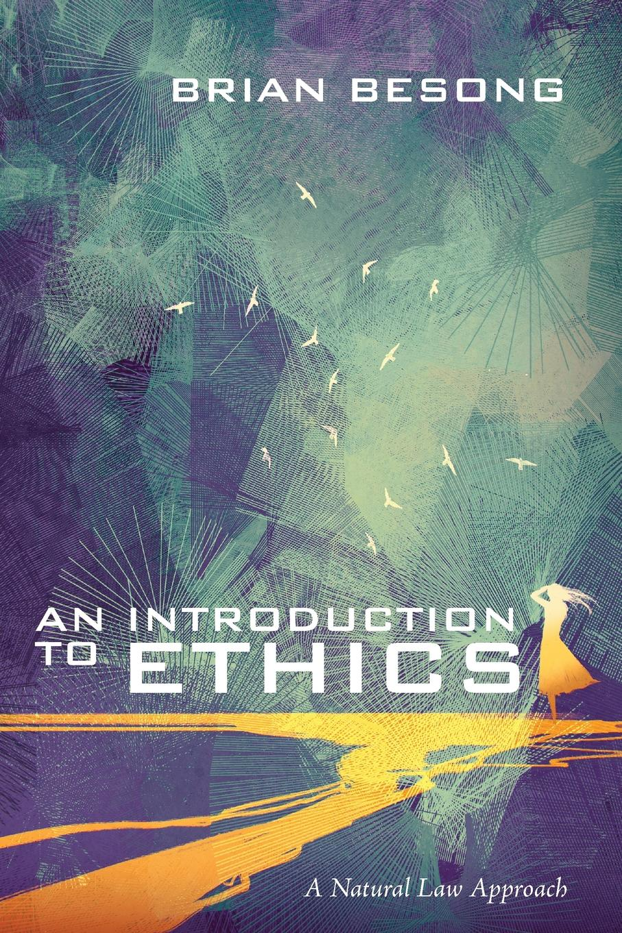 Brian Besong An Introduction to Ethics jussi suikkanen this is ethics an introduction