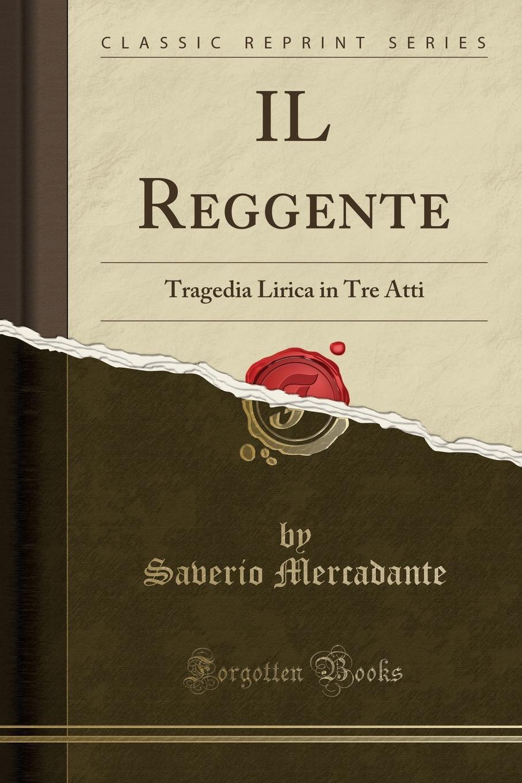 Saverio Mercadante IL Reggente. Tragedia Lirica in Tre Atti (Classic Reprint) автомобильный ароматизатор golden snail жемчуг черный лед