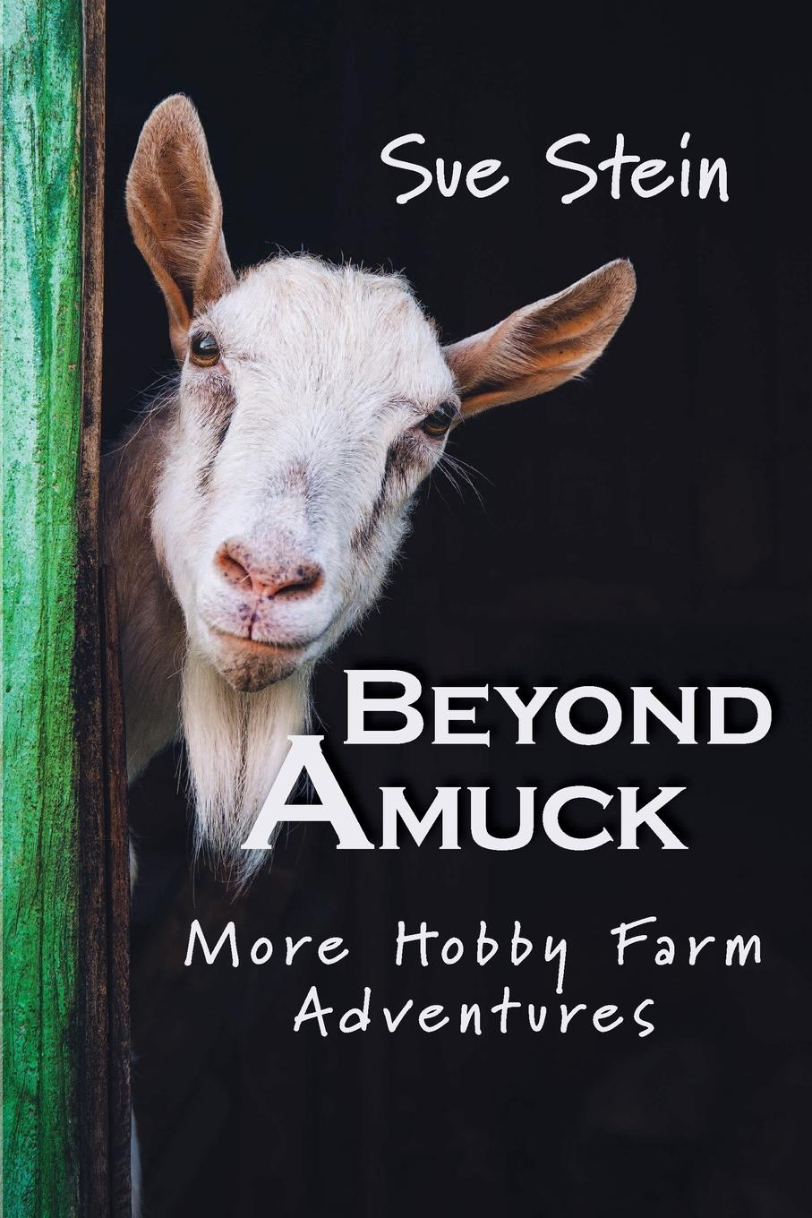 Sue Stein Beyond Amuck. More Hobby Farm Adventures animal farm