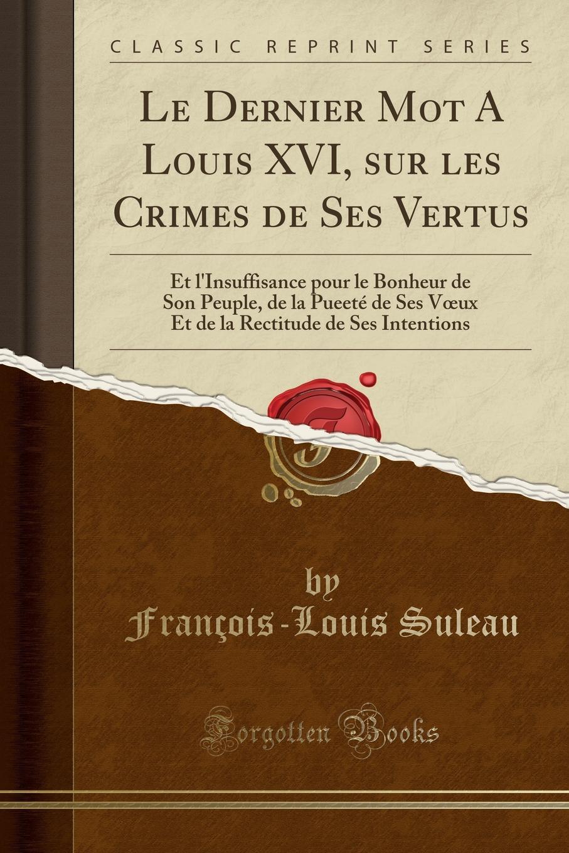 Le-Dernier-Mot-A-Louis-XVI-sur-les-Crimes-de-Ses-Vertus-Et-lInsuffisance-pour-le-Bonheur-de-Son-Peuple-de-la-Pueete-de-Ses-Voeux-Et-de-la-Rectitude-de