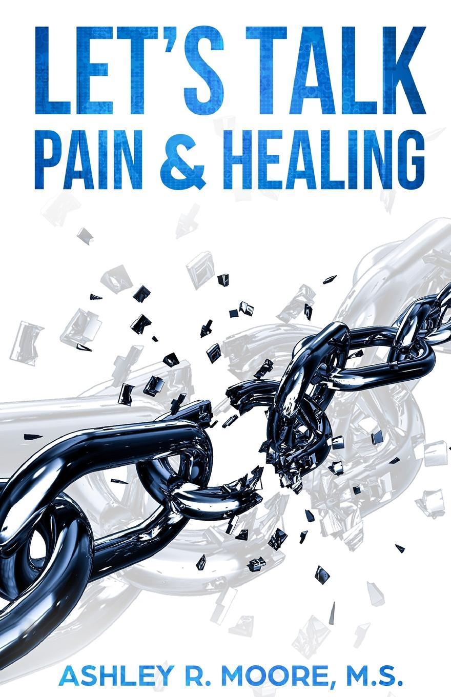 Ashley Moore Let.s Talk Pain . Healing revamp revamp wild card