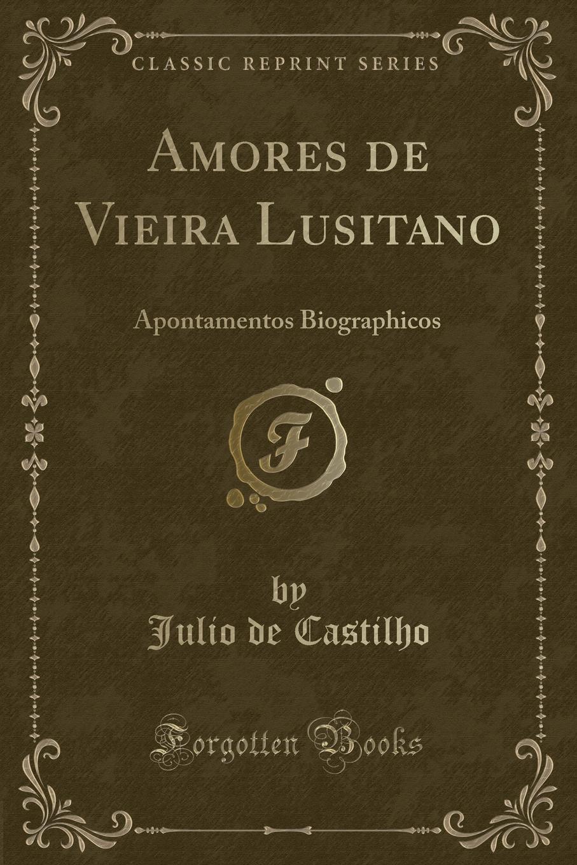 Julio de Castilho Amores de Vieira Lusitano. Apontamentos Biographicos (Classic Reprint) shure mx153c o tqg