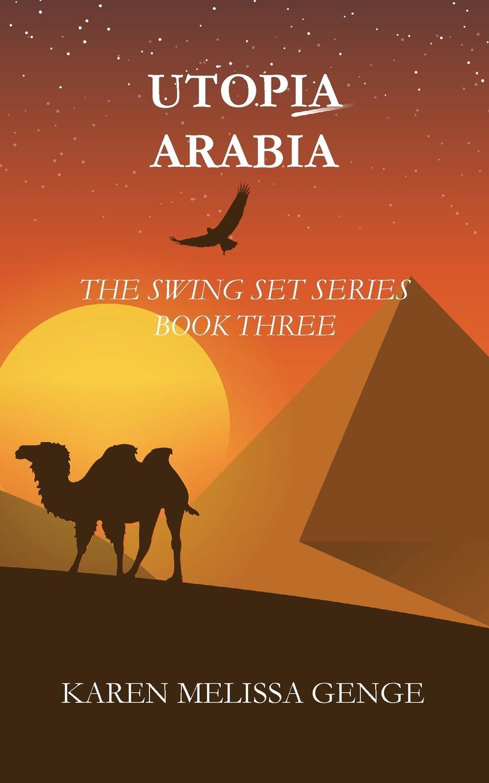 Karen Melissa Genge Utopia Arabia. The Swing Set Series Book Three doris dier the motifs of utopia and dystopia in aldous huxley s brave new world