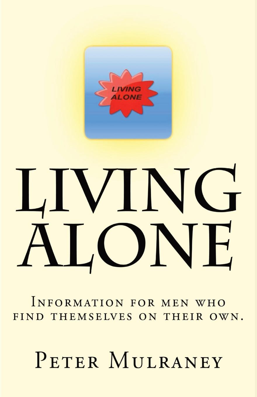 Peter Mulraney Living Alone. Information for men who find themselves on their own. alone time