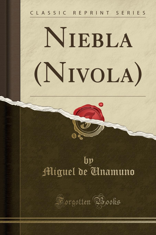 Miguel de Unamuno Niebla (Nivola) (Classic Reprint) miguel de unamuno ensayos vol 1 classic reprint