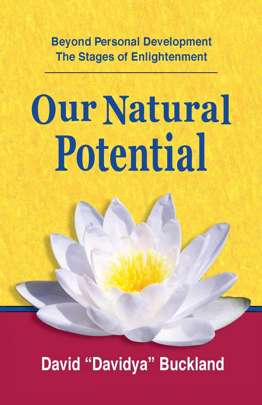 David Davidya Buckland Our Natural Potential. Beyond Personal Development, The Stages of Enlightenment michael burchell no excuses how you can turn any workplace into a great one