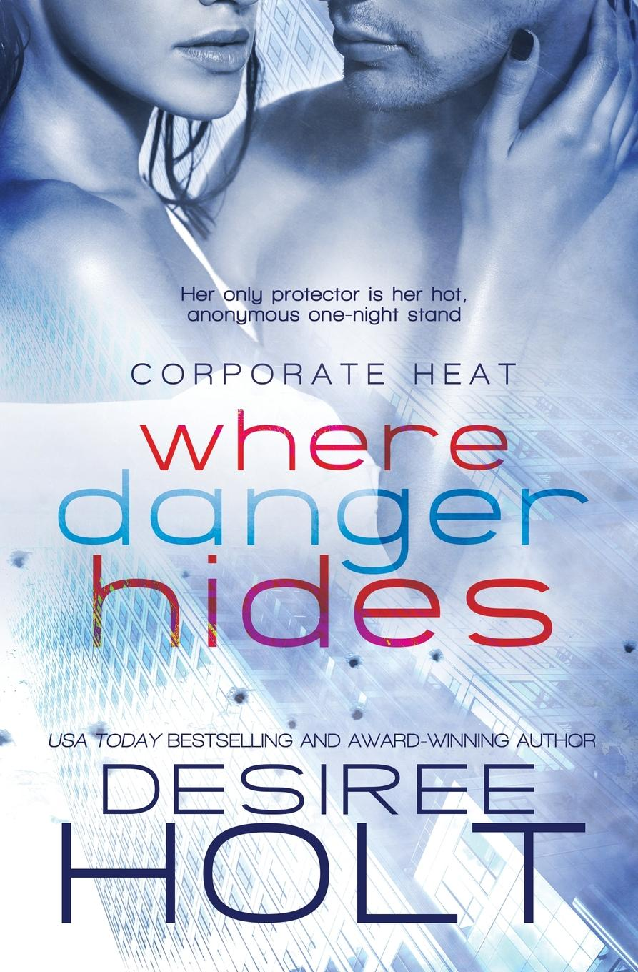 Desiree Holt Where Danger Hides no problem the upside of saying no