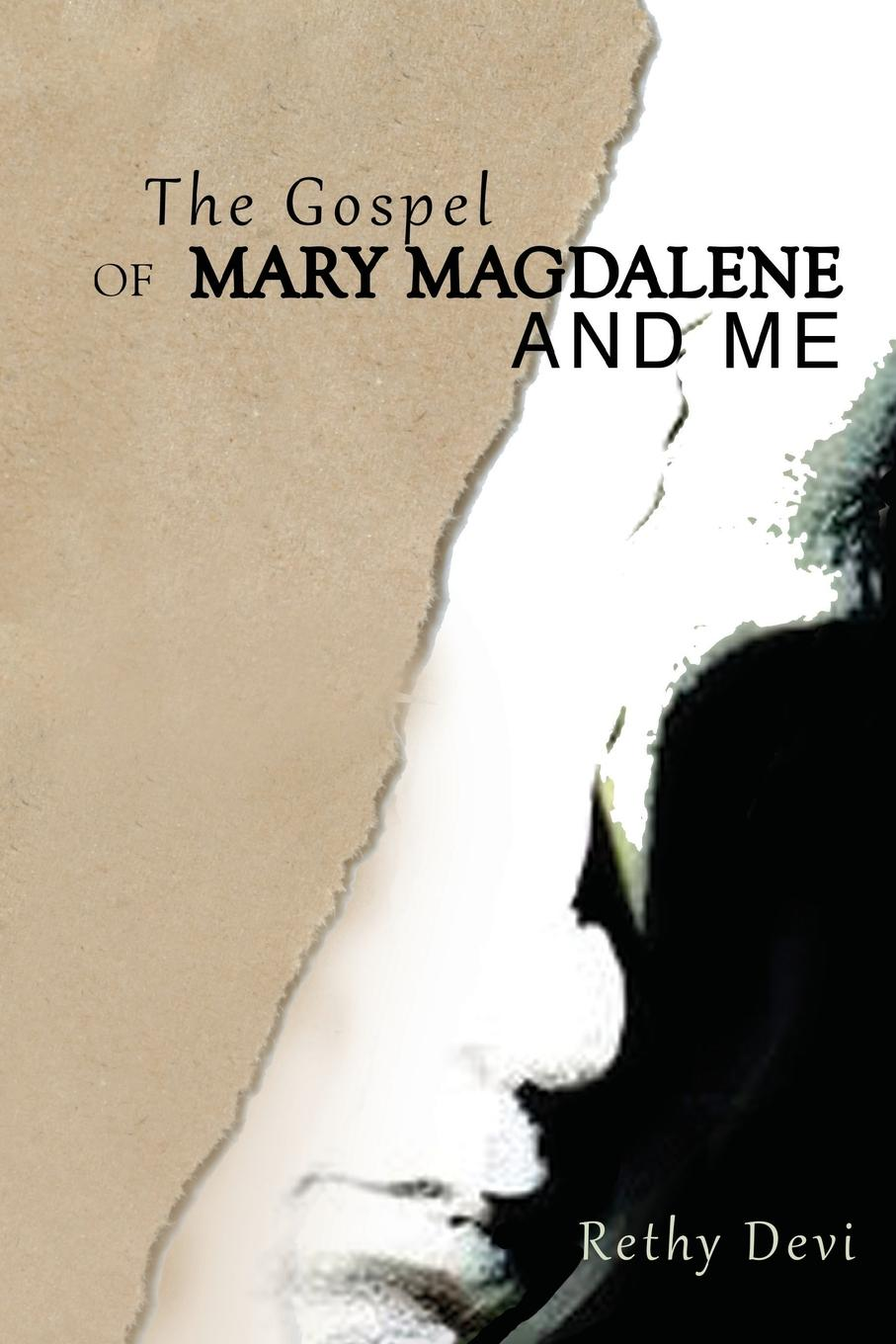 Rethy Devi The Gospel of Mary Magdalene and Me the gnostic gospels of philip mary magdalene and thomas