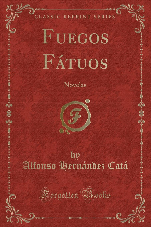 купить Alfonso Hernández Catá Fuegos Fatuos. Novelas (Classic Reprint) недорого
