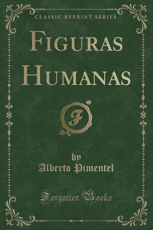 Alberto Pimentel Figuras Humanas (Classic Reprint) alberto pimentel o capote do snr praz