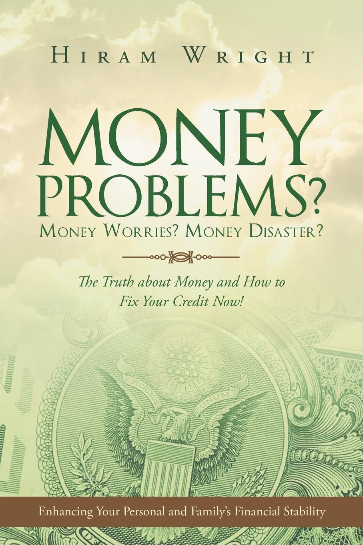 Hiram Wright Money Problems. Money Worries. Money Disaster. how money works