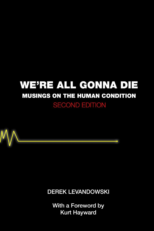 Derek Levandowski We.re All Gonna Die. Musings on the Human Condition skrulls must die