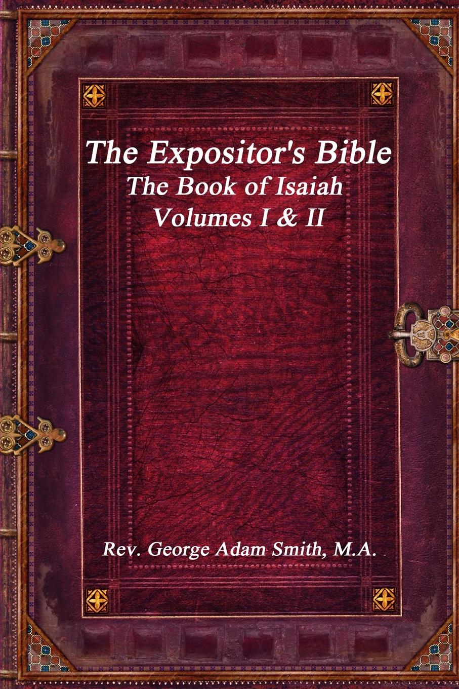 M.A. Rev. George Adam Smith The Expositor.s Bible. The Book of Isaiah Volumes I . II over to you